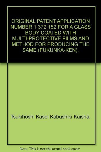ORIGINAL PATENT APPLICATION NUMBER 1,372,152 FOR A GLASS BODY COATED WITH MULTI-PROTECTIVE FILMS AND METHOD FOR PRODUCING THE SAME (FUKUNKA-KEN).