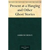Present at a Hanging and Other Ghost Stories (免费公版书) (English Edition)