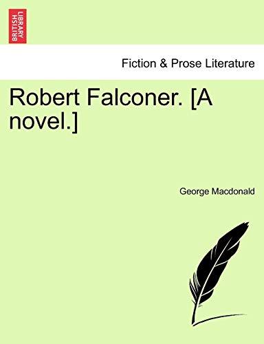 Robert Falconer. [A novel.]