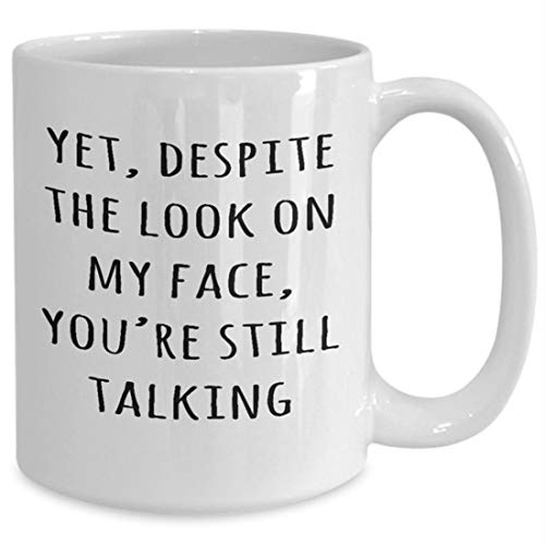 whitexzzx Funny Quote Mug, Yet Despite The Look On My Face You're Still Talking, Boss Gift Idea, Resting Bitch Face Mug, Funny Bitchy Mug (Best Resting Bitch Face)