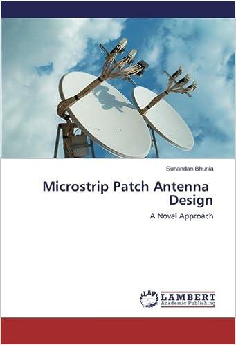 Microstrip Patch Antenna Design: A Novel Approach: Sunandan Bhunia