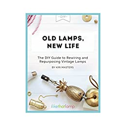 Old Lamps, New Life: The DIY Guide to Repurposing and Rewiring Vintage Lamps by [Masters, Kiri]