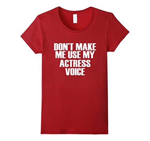 Womens Don't Make Me Use My Actress Voice - Theatre Quote T-Shirt Small Cranberry