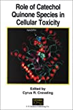 Role of Catechol Quinone Species in Cellular Toxicity, Cyrus R. Creveling, 1929675003
