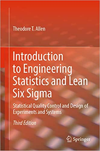 Introduction To Engineering Statistics And Lean Six Sigma Statistical Quality Control And Design Of Experiments And Systems Theodore T Allen Ebook Amazon Com