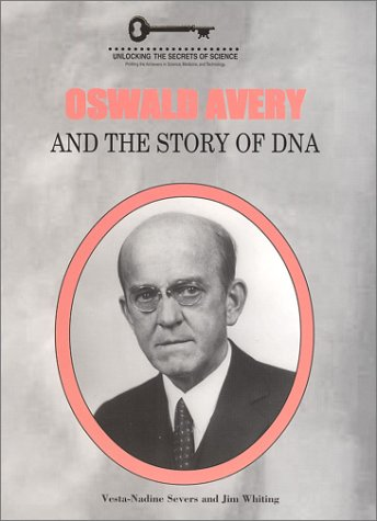 Oswald Avery and the Story of DNA (Unlocking the Secrets of Science)