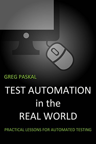 Test Automation in the Real World: Practical Lessons for Automated Testing cover