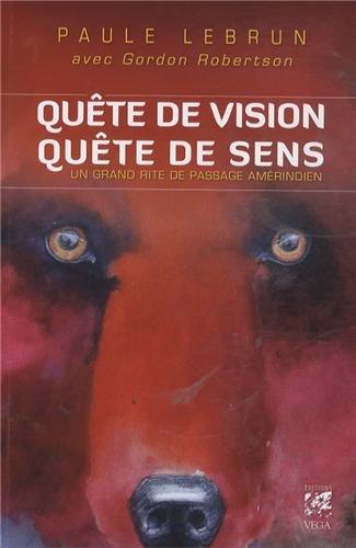Amazon.fr - Quête de vision, quête de sens : Un grand rite de passage amérindien - Paule Lebrun, Gordon Robertson, Maud Séjournant - Livres