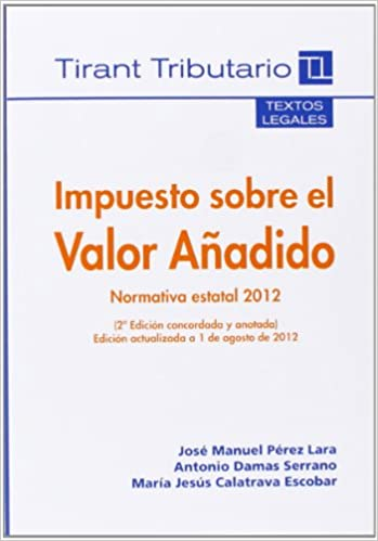 Impuesto sobre el Valor Añadido Normativa estatal 2012 2ª Ed. 2012 Textos legales tirant Tributario: Amazon.es: José Manuel Pérez Lara: Libros