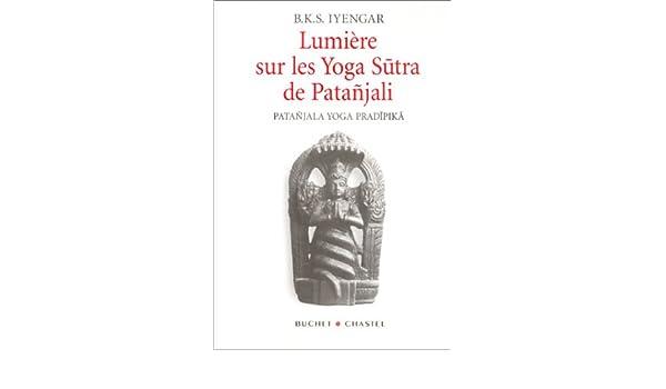 Lumiere sur les yoga sutra de patanjali Buchet/chastel ...