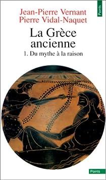 La Grèce ancienne 01 : Du mythe à la raison par Vernant