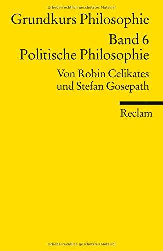 Grundkurs Philosophie: Band 6: Politische Philosophie (Reclams Universal-Bibliothek)