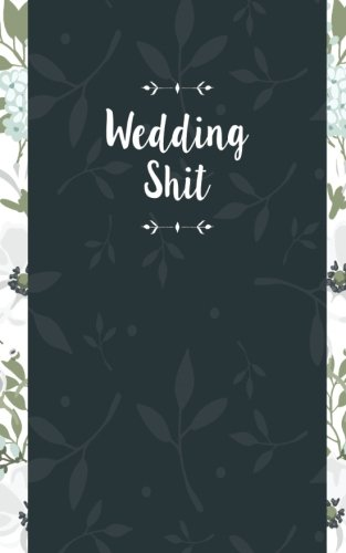 Wedding Shit: Small Bride Journal for Notes, Thoughts, Ideas, Reminders, Lists to do, Funny Bride-to-Be or Engagement Gift