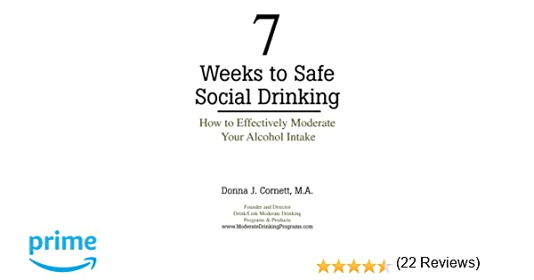7 Weeks to Safe Social Drinking: How to Effectively Moderate Your ...