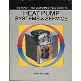 HVAC-R Professionals Field Guide to Heat Pump Systems and Service, Jazwin, Richard, 0912524545