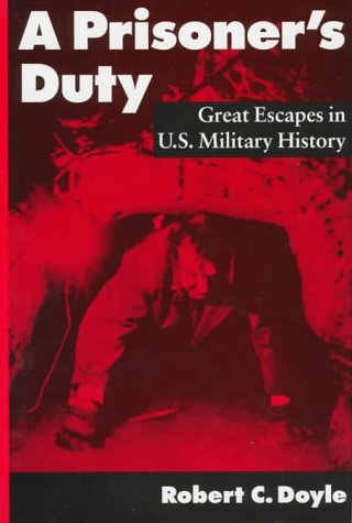 A Prisoner's Duty: Great Escapes in U.S. Military History ()