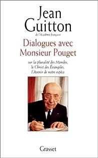 Dialogues avec Monsieur Pouget sur la pluralité des Mondes, le Christ des Evangiles, l'Avenir de notre espèce par Jean Guitton