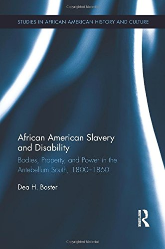 Search : African American Slavery and Disability: Bodies, Property and Power in the Antebellum South, 1800-1860 (Studies in African American History and Culture)