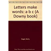 Letters make words: a b c (A Downy book)