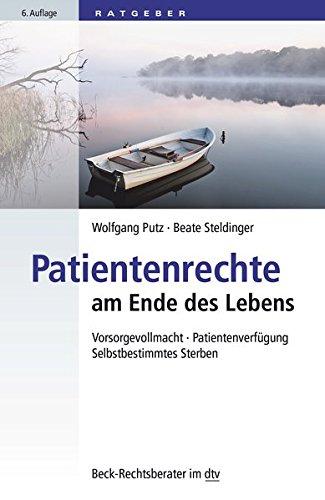 Patientenrechte am Ende des Lebens: Vorsorgevollmacht, Patientenverfügung, Selbstbestimmtes Sterben (dtv Beck Rechtsberater)