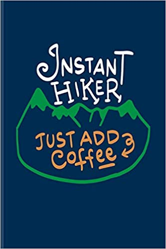 instant hiker just add coffee funny hiking quotes journal for