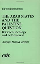 The Arab States and the Palestine Question: Between Ideology and Self-Interest (The Washington Papers)