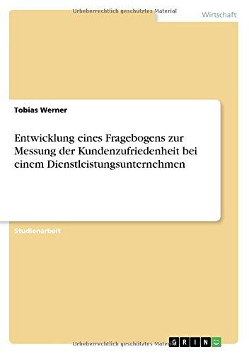 Download Entwicklung Eines Fragebogens Zur Messung Der Kundenzufriedenheit Bei Einem Dienstleistungsunternehmen (German Edition) ebook