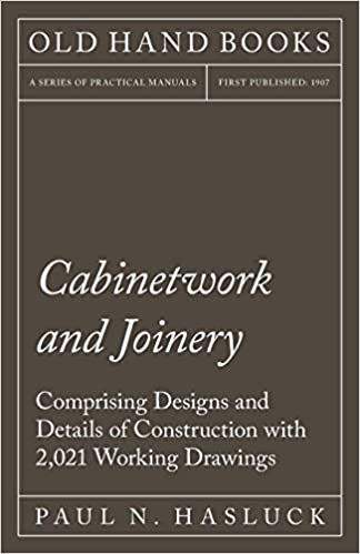 Cabinetwork and Joinery Comprising Designs and Details of Construction with 2,021 Working Drawings