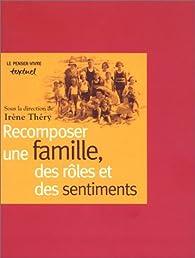 Recomposer une famille, des rôles et des sentiments par Irène Théry