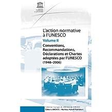 L'Action Normative À l'Unesco: Conventions, Recommandations, Déclarations Et Chartes Adoptées Par l'Unesco (1948 - 2006) - Volume II