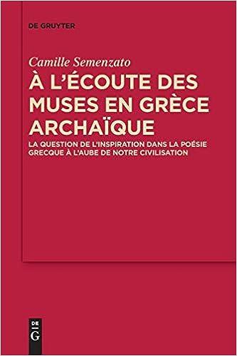 Livres électroniques gratuits A L'écoute Des Muses En Grèce Archaïque: La Question De L'inspiration Dans La Poésie Grecque À L'aube De Notre Civilisation
