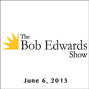 The Bob Edwards Show, Deepak Chopra, Sanjiv Chopra, and Latasha Lee Robinson, June 6, 2013 Radio/TV Program