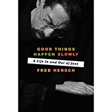 Good Things Happen Slowly: A Life in and out of Jazz Audiobook by Fred Hersch Narrated by Fred Hersch, Steven Jay Cohen
