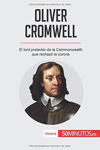 Oliver Cromwell: El lord protector de la Commonwealth que rechazo la corona (Spanish Edition) [50Minutos.es] (Tapa Blanda)