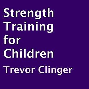 Strength Training for Children Audiobook