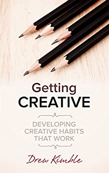 Getting Creative: Developing Creative Habits that Work by [Kimble, Drew]