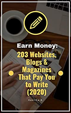 Earn Money: 203 Websites, Blogs, and Magazines That Pay You to Write (2020)
