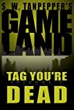 img - for Tag, You're Dead: S.W. Tanpepper's GAMELAND (Episode 7) book / textbook / text book