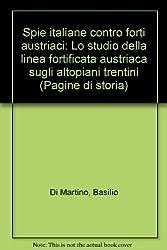 Spie italiane contro forti austriaci: Lo studio della linea fortificata austriaca sugli altopiani trentini (Pagine di storia) (Italian Edition)
