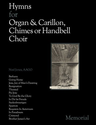 Hymns for Organ & Carillon, Chimes or Handbell Choir: Memorial by Noel Jones (2016-04-10)