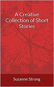 A Creative Collection of Short Stories by [Strong, Suzanne]