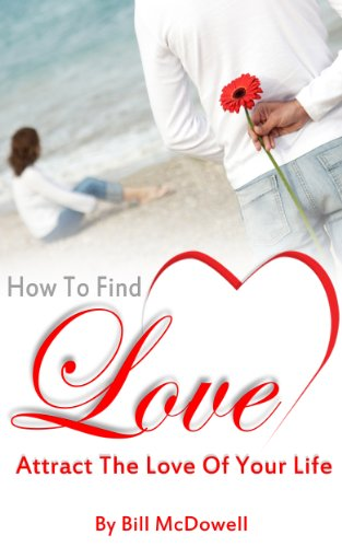 Love: How To Find Love. Attract The Man or Woman of Your Dreams Find True Love. Be Happy With Your Soulmate. ( Love, Joy, and Happiness ) (Find Love and ... that Completes You. Do You Want Love ?)