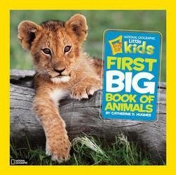 Catherine D. Hughes: National Geographic Little Kids First Big Book of Animals (Hardcover); 2010 Edition