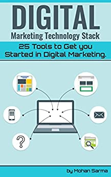 Digital Marketing Technology Stack: 25 tools to get you started in digital marketing by [Sarma,Mohan]