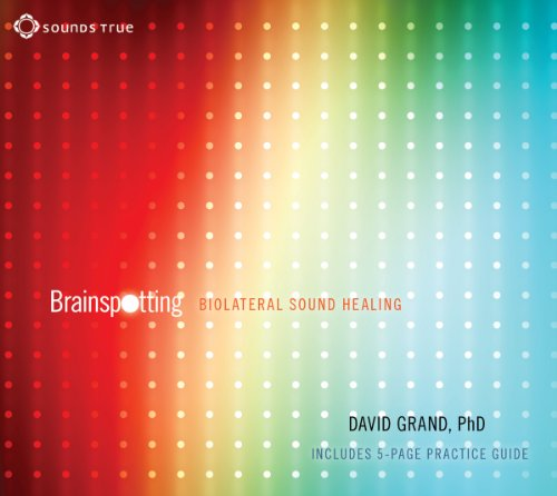 Brainspotting: Biolateral Sound Healing to Enhance Your Brain