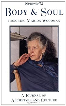 Book Spring #72, Body and Soul: A Special Issue Honoring Marion Woodman (Spring Journal: A Journal of Archetype and Culture) by Marion Woodman (2005-05-01)