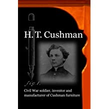 H. T. Cushman: Civil War soldier, inventor and manufacturer of Cushman furniture