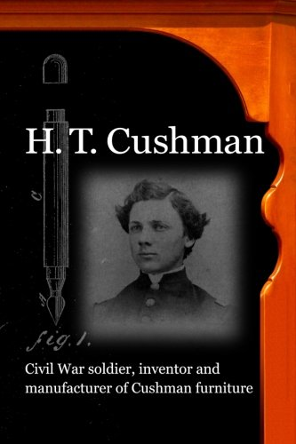 H. T. Cushman: Civil War soldier, inventor and manufacturer of Cushman furniture