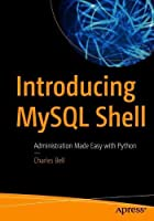 Introducing MySQL Shell: Administration Made Easy with Python Front Cover
