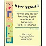 Why TESOL? : Theories and Issues in Teaching English As a Second Language for K-12 Teachers, Ariza, Eileen N., 078729098X